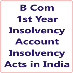 B Com 1st Year Insolvency Account Insolvency Acts in India