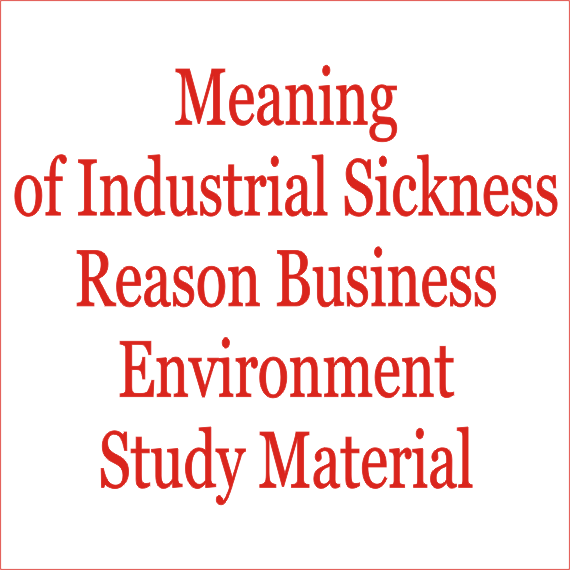 Meaning of Industrial Sickness ReasonBusiness Environment Study Material