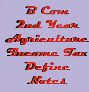 B Com 2nd Year Agriculture Income Tax Define Notes