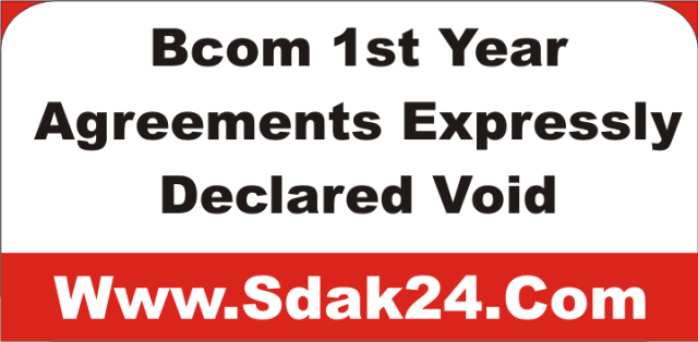 Bcom 1st Year Business Low Agreements Expressly Declared as Void