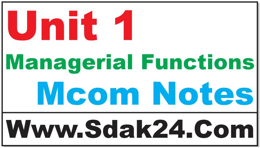Unit 1 Managerial Functions Mcom Notes