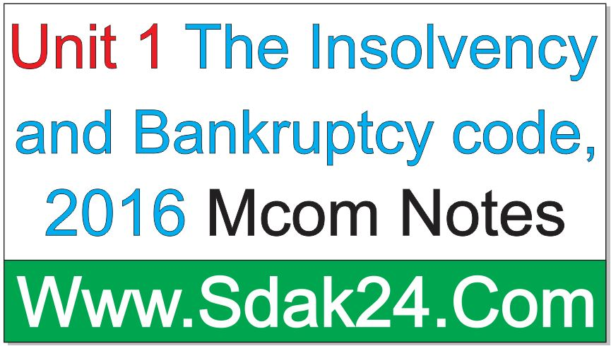 Unit 1 The Insolvency and Bankruptcy code, 2016 Mcom Notes