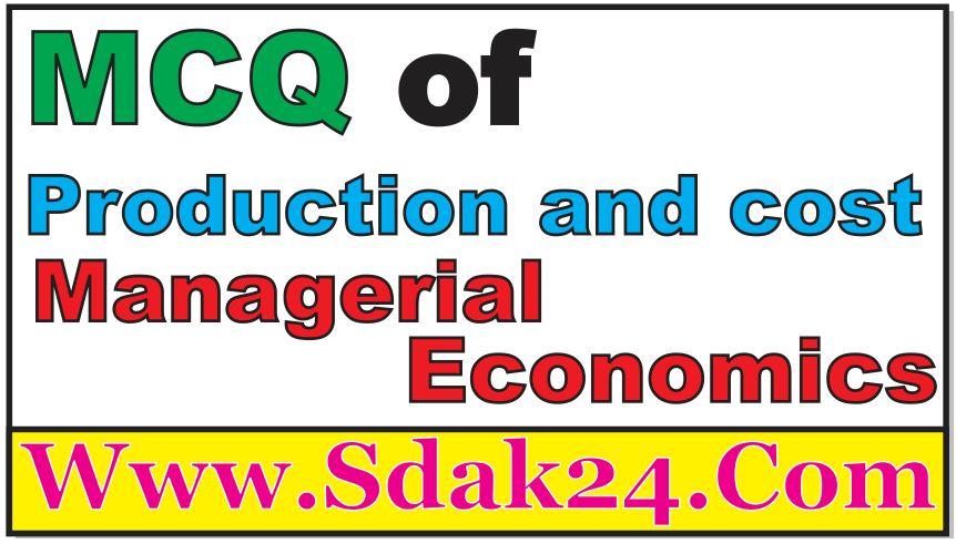 MCQ of Production and cost Managerial Economics