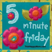5 minute friday @ thishappymom.com