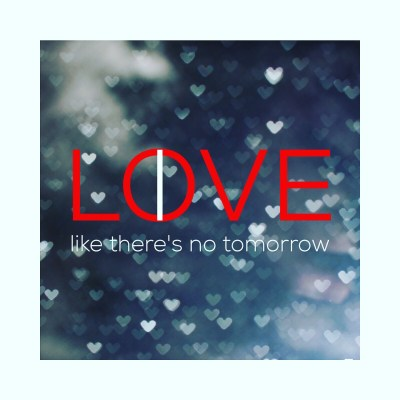 Live-Love-Like-There-Is-No-Tomorrow