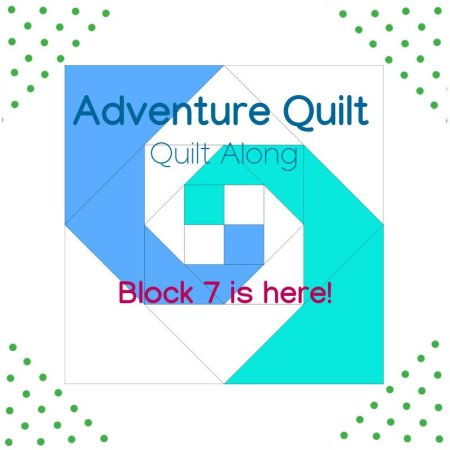 Block 7- Adventure Quilt Quilt Along