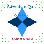Adventure Quilt- it's time for Block 9!