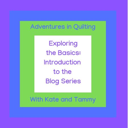 Adventures in Quilting- an Introduction to our Exploring the Basics Blog Series