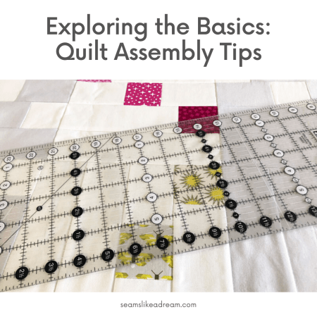 Exploring the Quilting Basics: 5 Tips for Assembling a Quilt