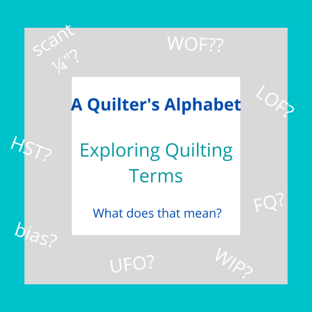 A Quilter's Alphabet: Quilting Terms for beginners featured by top US quilting blog and shop, Seams Like A Dream Quilt Designs.