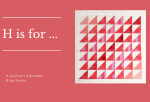 A Quilter's Alphabet: H for Half Square Triangles and Hanging Sleeve