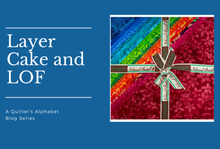 A Quilter's Alphabet: Letter L for Layer Cake and Length of Fabric (LOF)