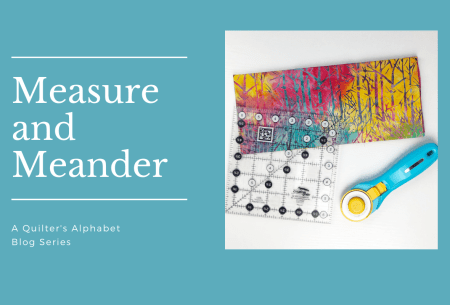 A Quilter's Alphabet: Letter M for Measure and Meander