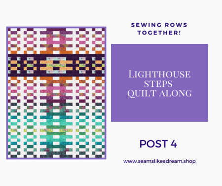 Top US quilting blog and shop, Seams Like a Dream Quilt Designs, shares tips for sewing rows together in the 2021 Lighthouse Steps Quilt Along!