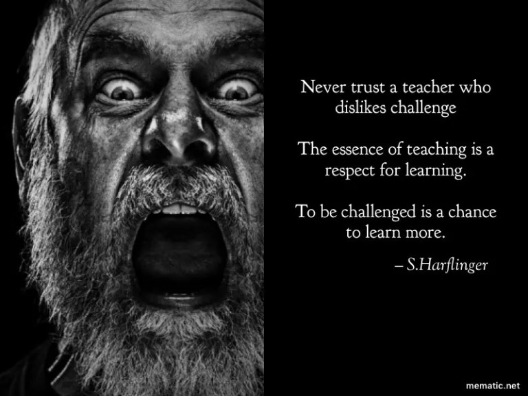 To be challenged is a chance to learn more.