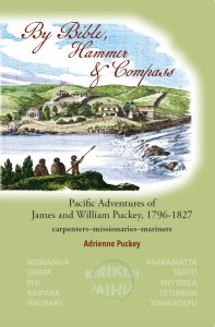 By Bible, Hammer & Compass, Pacific Adventures of James and William Puckey, 1796-1827: carpenters–missionaries–mariners