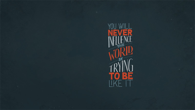 Wallpaper Desktop Hd Quotes You Will Never Influence The World By Trying To Be Like It