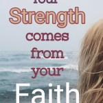 Your Strength Comes From Your Faith
