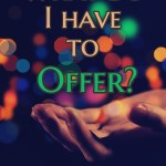 What Do I Have to Offer?