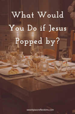 Prepare the Way of the Lord - What would you do if Jesus popped by?