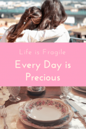 Life is fragile - every day is precious