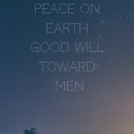 Peace on Earth Good Will Toward Men