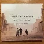 ♪現代のグリオ、ユッスー・ンドゥールの傑作「ナッシングス・イン・ヴェイン」