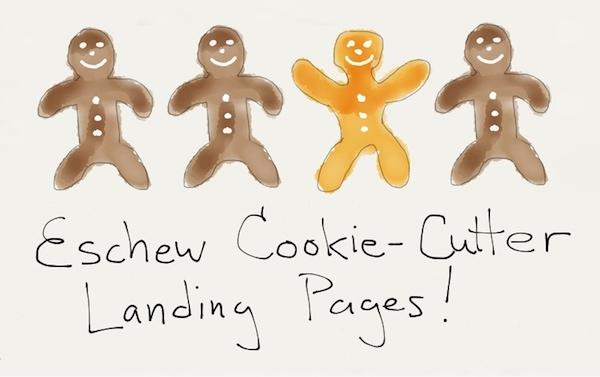Eschew Cookie-Cutter Landing Pages