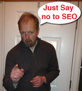 Just Say No to SEO!