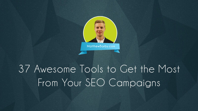 37 Awesome Tools to Get the Most from Your SEO Campaigns
