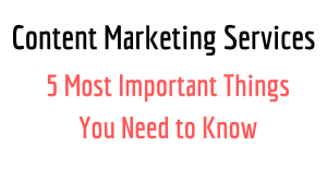 content marketing services 5 Most Important Things You Need to Know