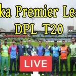 DPL Cricket Live Score 2021 Dhaka Premier League Schedule, Live Streaming, Watch Online