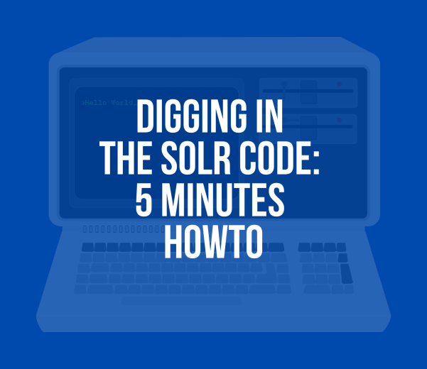 Digging in the Solr code 5 minutes howto