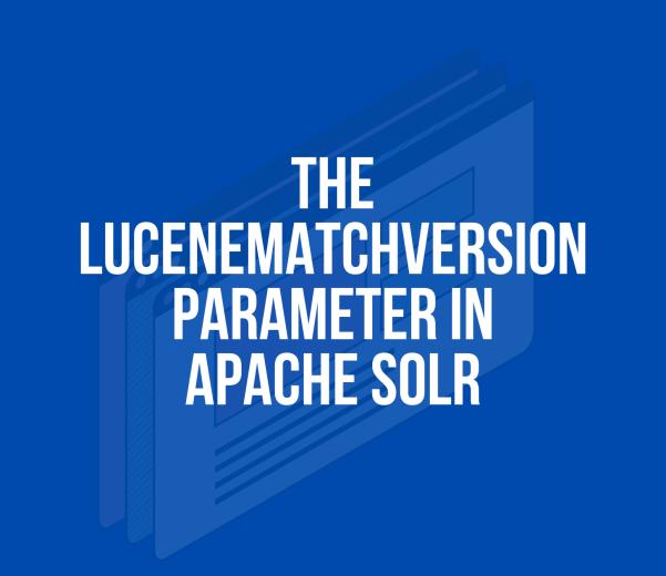 lucenematchversion parameter