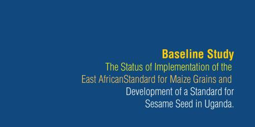 Baseline Study on the Status of the East African Standard for maize grains and Development of Standard for Sesame Seed in Uganda