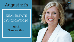 August 11th: Real Estate Syndication with Tamar Mar of Investing for Life