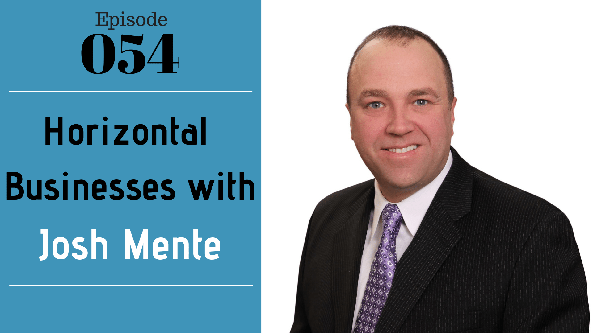 SIC 054: Horizontal Businesses with Josh Mente with Julie Clark and Joe Bauer