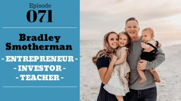SIC 071: Bradley Smotherman - ENTREPRENEUR -INVESTOR - TEACHER with Julie Clark and Joe Bauer