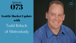 SIC 073: Seattle Market Update with Todd Britsch of Metrostudy with Joe Bauer and Julie Clark