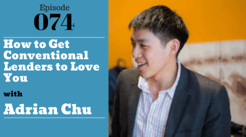 SIC 074: How to Get Conventional Lenders to Love You with ADRIAN CHU with Julie Clark and Joe Bauer