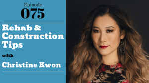 SIC 075: Rehab & Construction Tips with Christine Kwon by Julie Clark and Joe Bauer of the Seattle Investors Club
