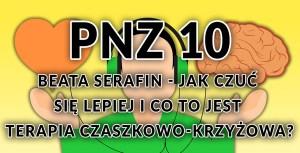 PNZ#010: Beata Serafin - jak czuć się lepiej i co to jest terapia czaszkowo-krzyżowa?