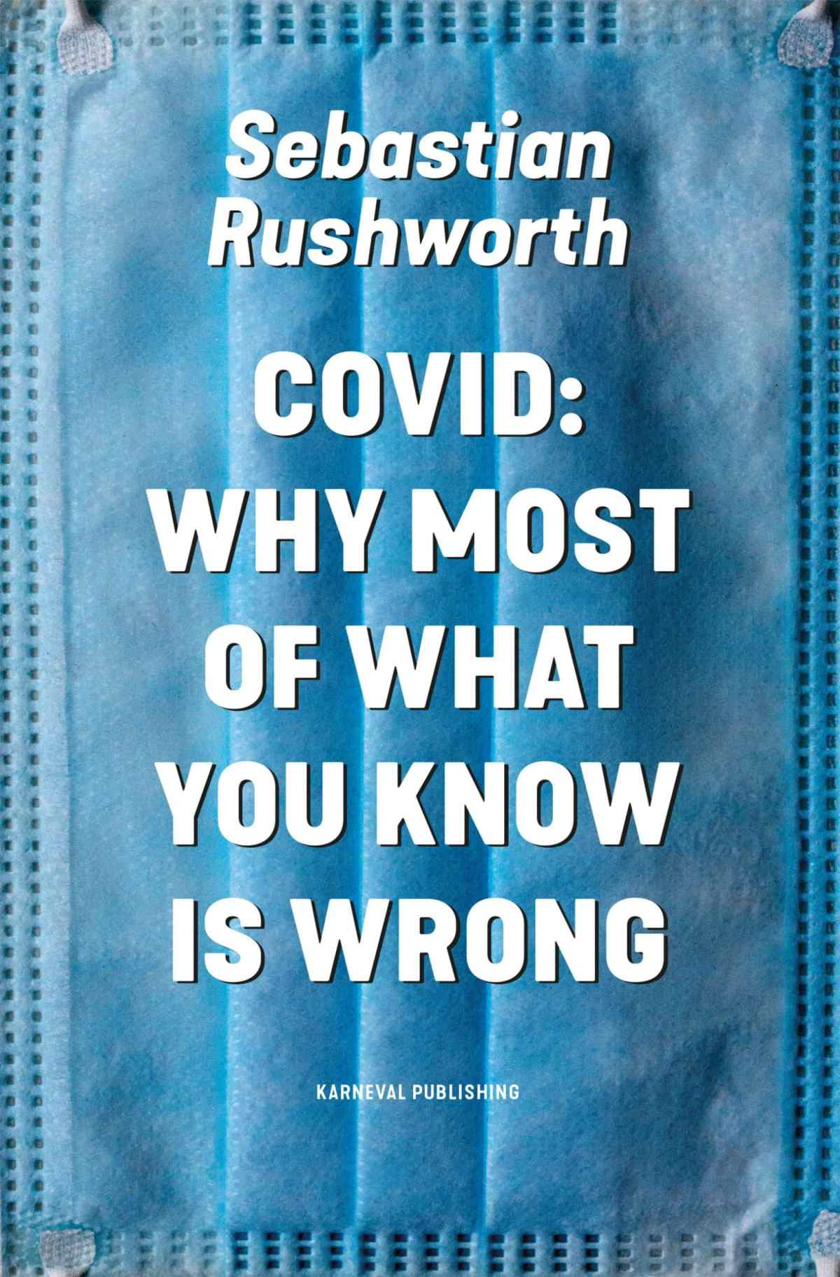 Covid Why most of what you know is wrong Sebastian Rushworth