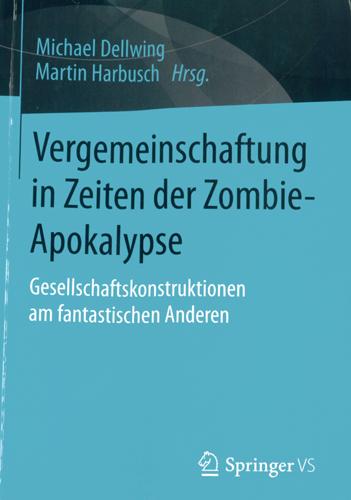 Michael Dellwing/Martin Harbusch - Vergemeinschaftung in Zeiten der Zombie-Apokalypse