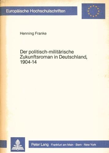 Hening Franke - Der politisch-militärische Zukunftsroman in Deutschland 1904-14