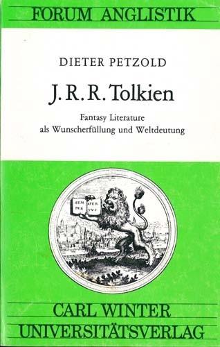 Dieter Petzold - J. R. R. Tolkien. Fantasy Literature als Wunscherfüllung und Weltdeutung