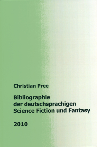 Christian Pree - Bibliographie der deutschsprachigen Science Fiction und Fantasy 2010