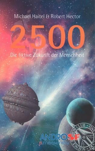 Haitel/Hector (Hrsg.) - 2500 Die fiktive Zukunft der Menschheit