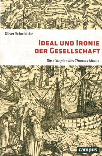 Oliver Schmidtke - Ideal und Ironie der Gesellschaft