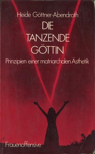 Heide Göttner-Abendroth - Die tanzende Göttin